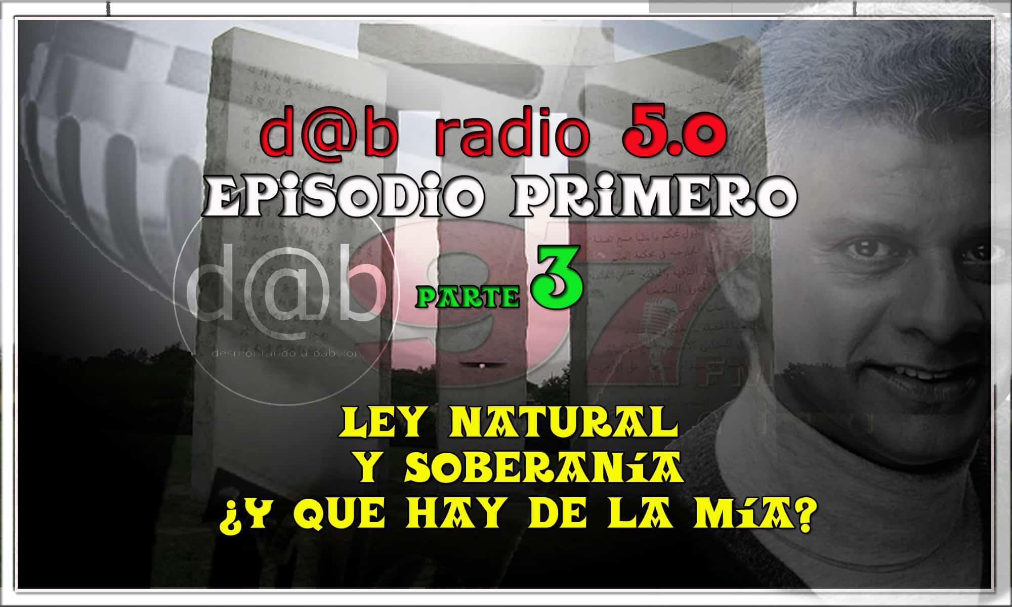 Desmontando a Babylon: DaB Radio Temporada 5.0 Episodio 1 (Partes 1 de 3) – LEY NATURAL Y SOBERANÍA ¿Y QUE HAY DE LA MÍA?