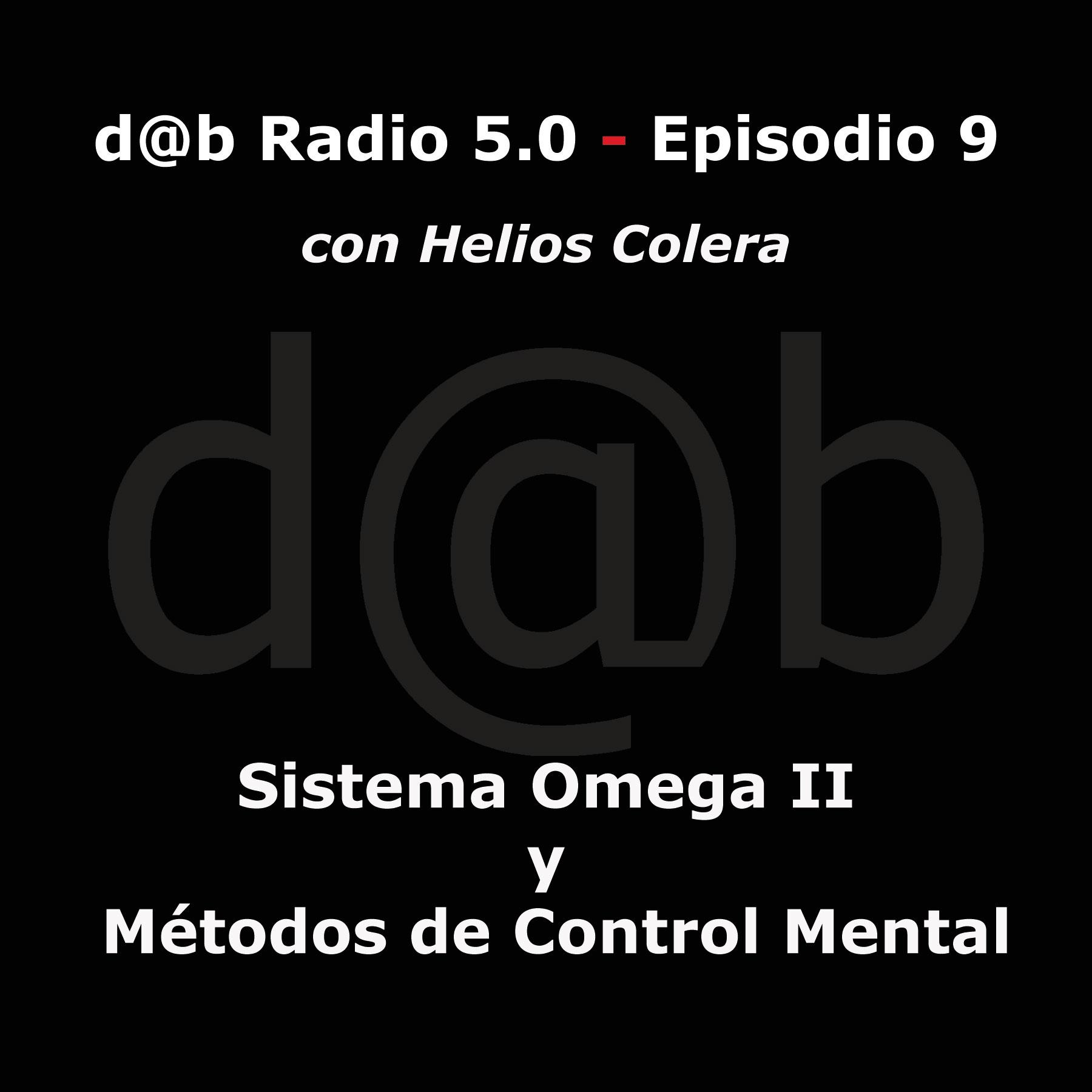 Desmontando a Babylon: DaB  Radio  5.0    Episodio  9  con  helios  colera  y  el  Informe  OMEGA  II  –  Métodos  para  Control  mental
