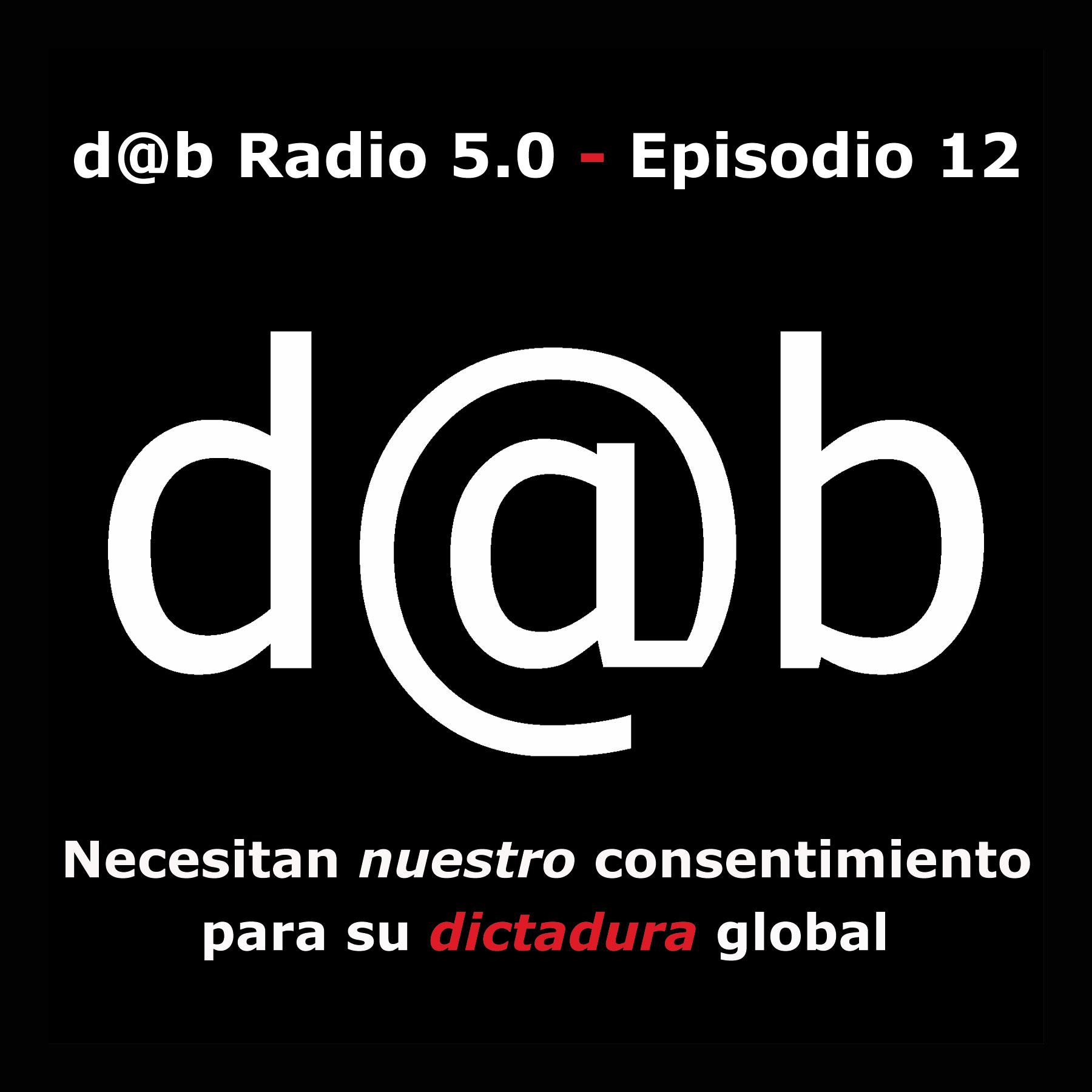 Desmontando a Babylon: d@b  radio  5.0  Episodio  12  –  Necesitan  nuestro  consentimiento  para  su  dictadura  (global)