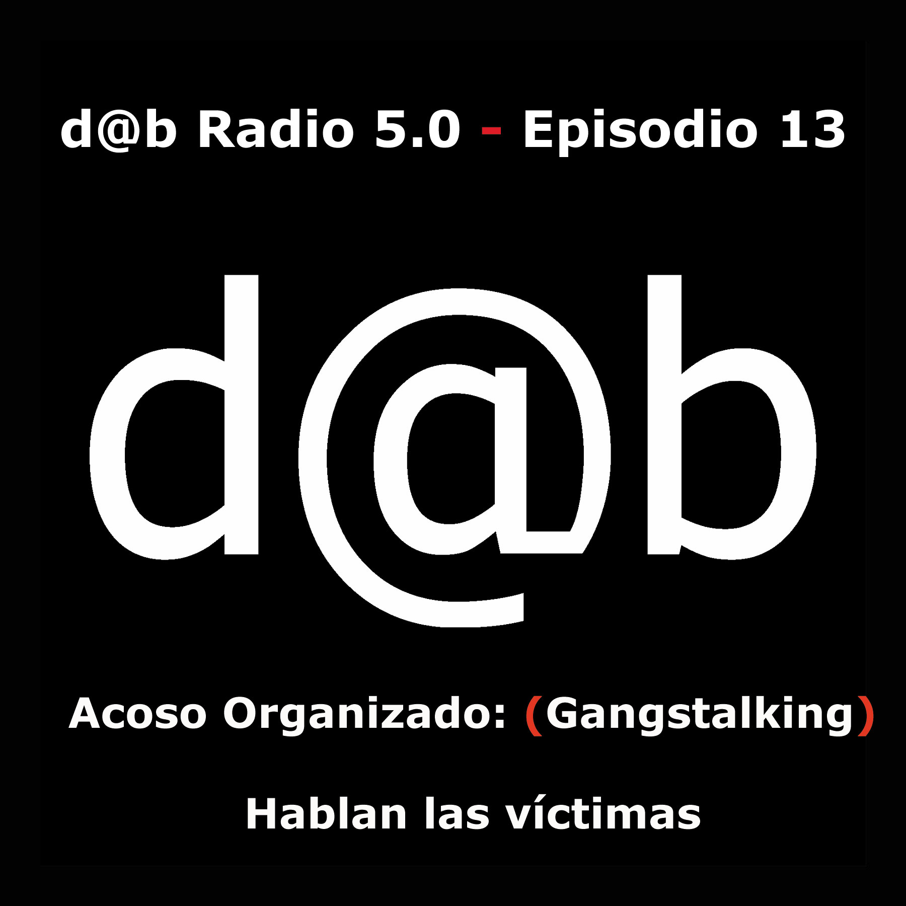 Desmontando a Babylon: d@b  radio  5.0  Episodio  13  –  Acoso  organizado  (Gangstalking):  hablan  las  víctimas