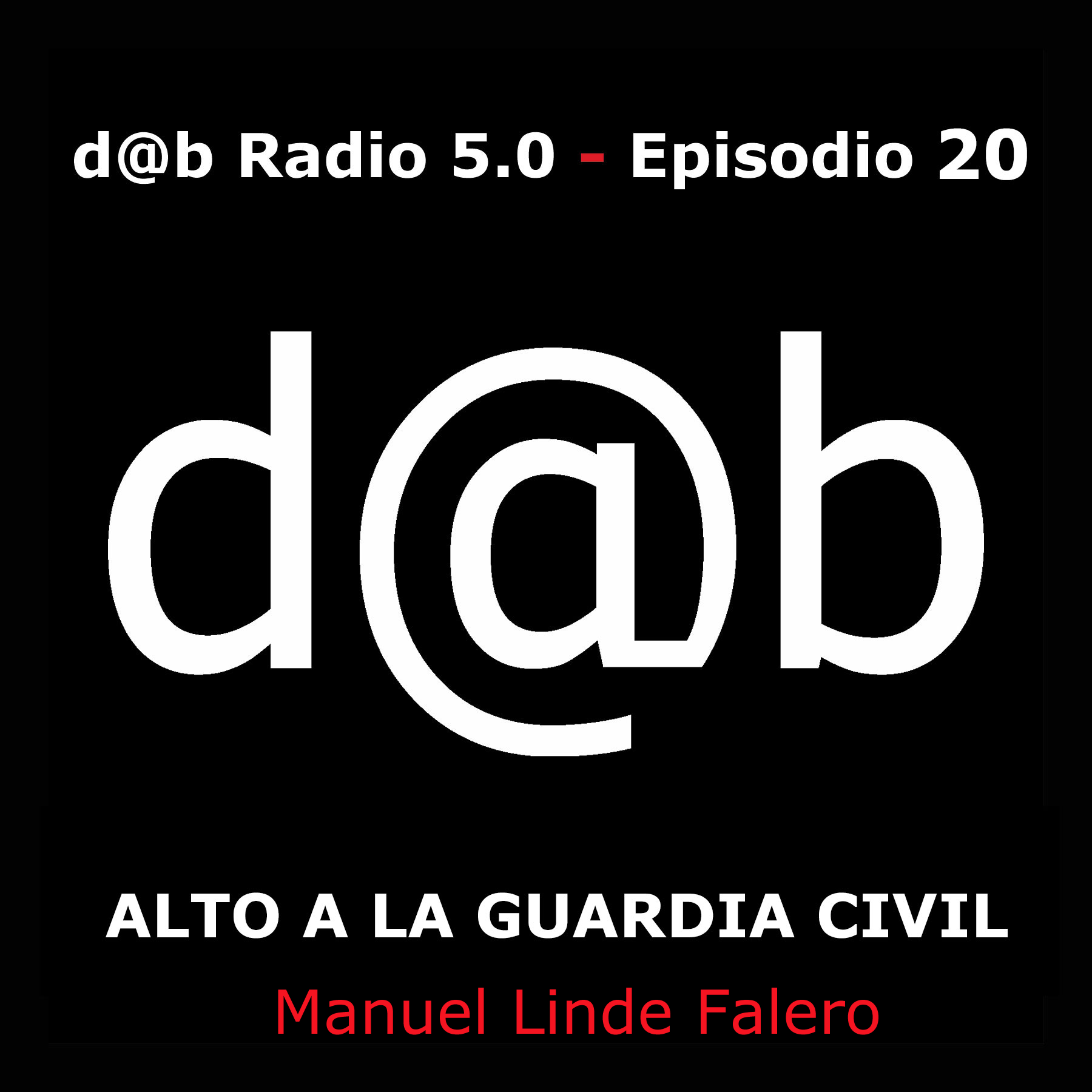 Desmontando a Babylon: d@b radio 5.0 Episodio 20 – Alto a la Guardia Civil. Manuel Linde Falero