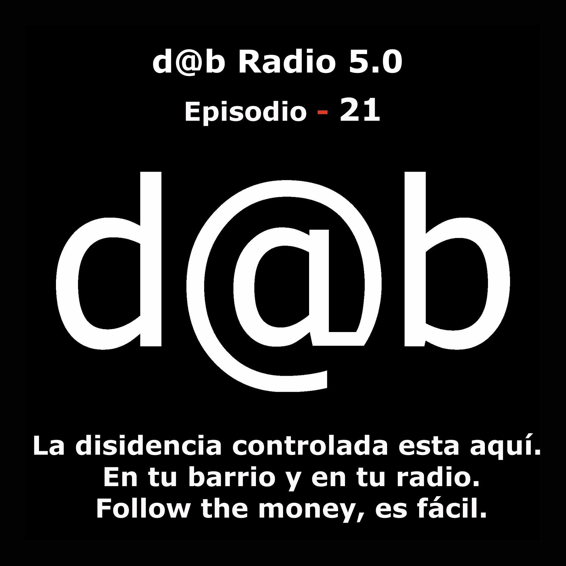 Desmontando a Babylon: d@b  radio  5.0  Episodio  21  –  La  Disidencia  controlada  está  aquí,  en  tu  barrio  y  en  tu  radio