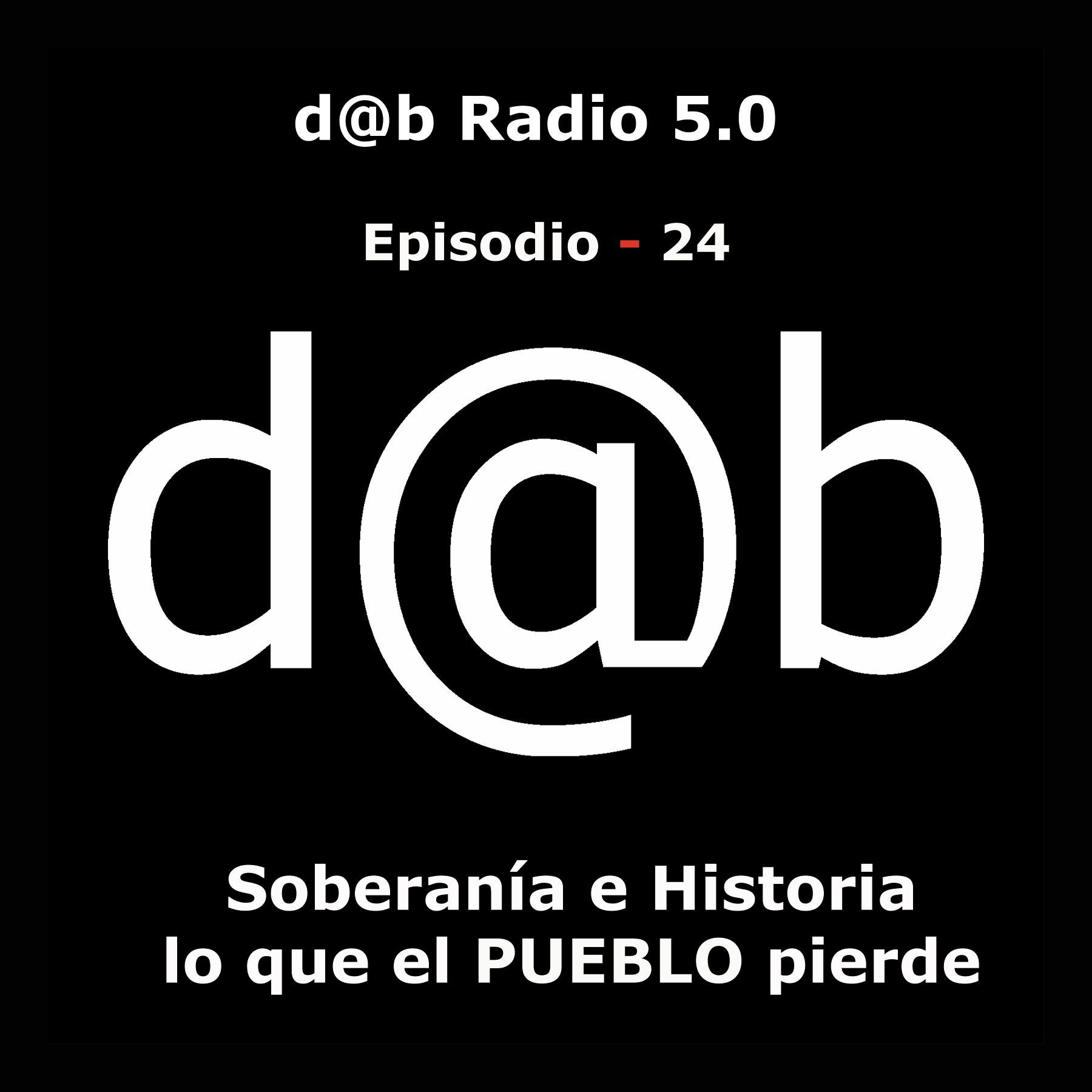 Desmontando a Babylon: d@b  radio  5.0  Episodio  24  –  Soberanía  e  Historia:  lo  que  el  pueblo  pierde