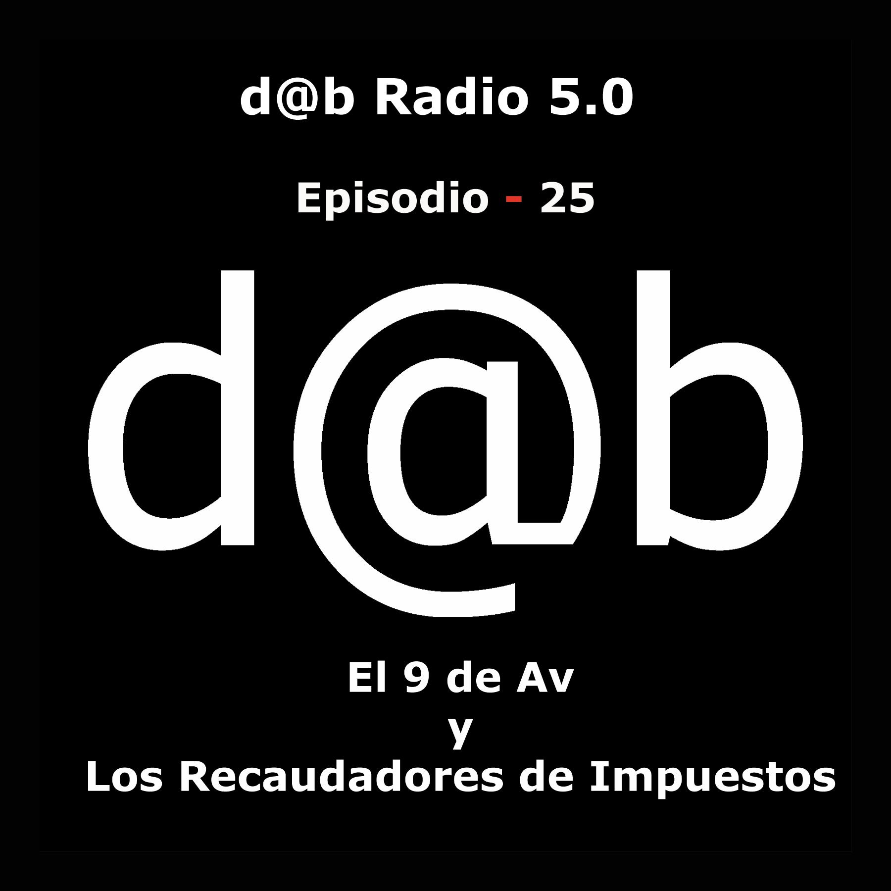 Desmontando a Babylon: d@b radio 5.0 Episodio 25 – El 9 de AV y los Recaudadores de Impuestos