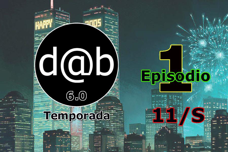 Desmontando a Babylon: d@b Radio Temporada 6.0 Episodio 1 → 11/S (Once Ese)