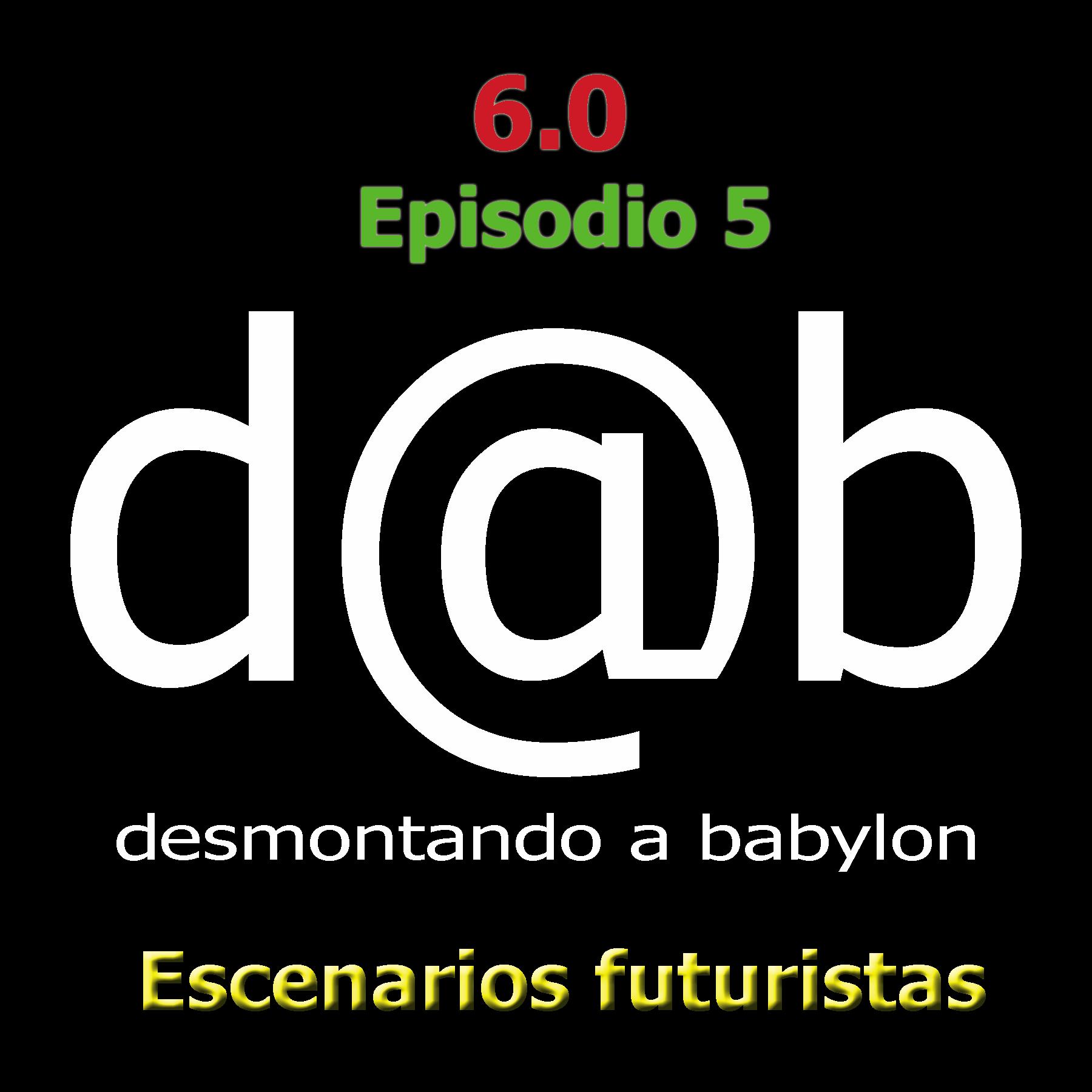 Desmontando a Babylon: d@b radio 6.0 Episodio 5 – Los futuristas y sus escenarios futuros