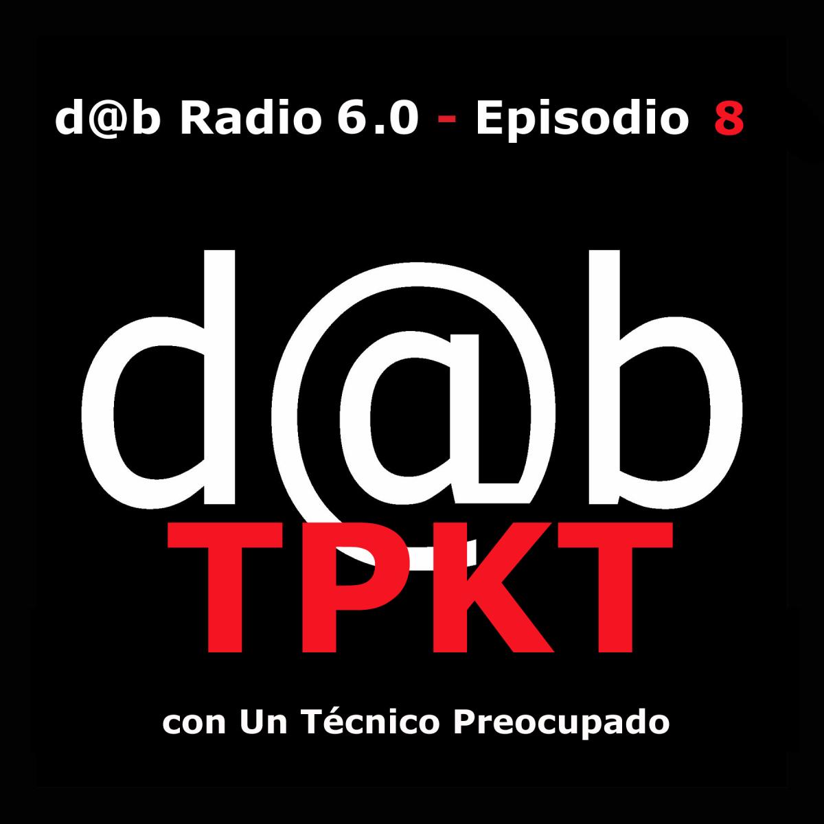Desmontando a Babylon: d@b radio 6.0 Episodio 8 – Felices Toma Pa´Ke Tengas, con Técnico Preocupado