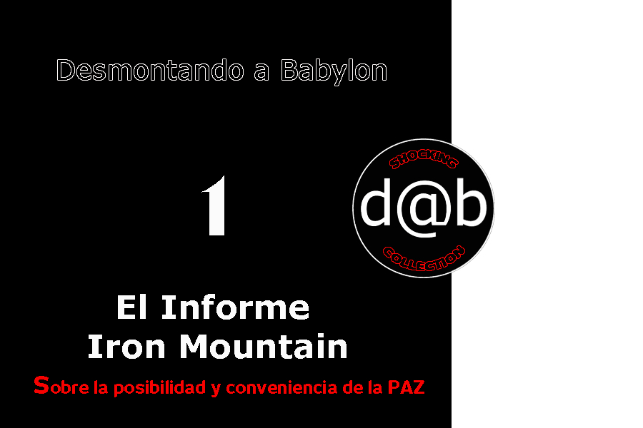 Desmontando a Babylon: D@b SHOCKING COLLECTION Nº 1 – Informe Iron Mountain sobre la Posibilidad y Conveniencia de la Paz